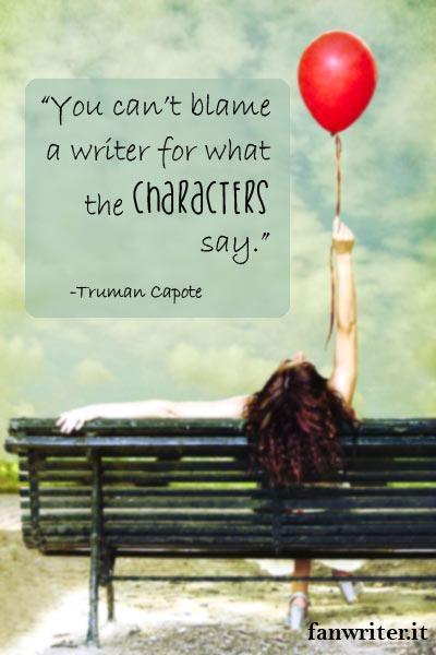 Non puoi biasimare lo scrittore per quello che dicono i personaggi - Truman Capote