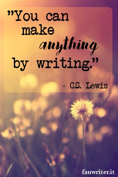 Puoi fare qualsiasi cosa scrivendo - C.S. Lewis